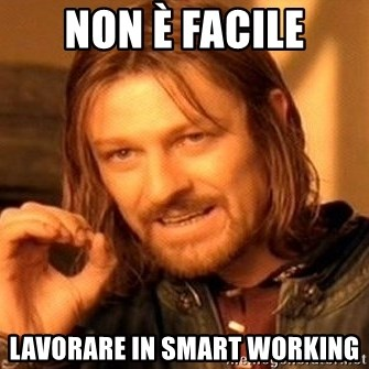One Does Not Simply - Non è facile Lavorare in smart working