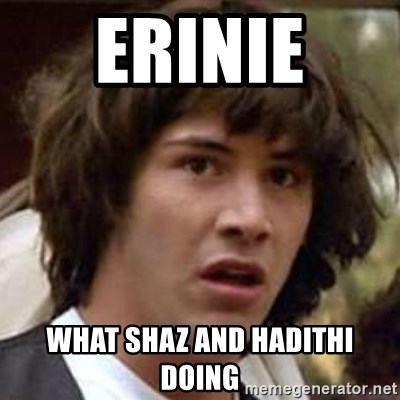 Conspiracy Keanu - Erinie  what Shaz and hadithi doing