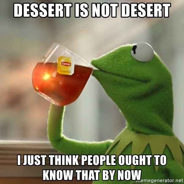 Kermit The Frog Drinking Tea - Dessert is not desert I just think people ought to know that by now