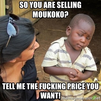 Skeptical 3rd World Kid - So you are selling Moukoko? Tell me the fucking price you want!