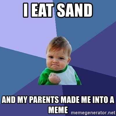 Success Kid - i eat sand and my parents made me into a meme
