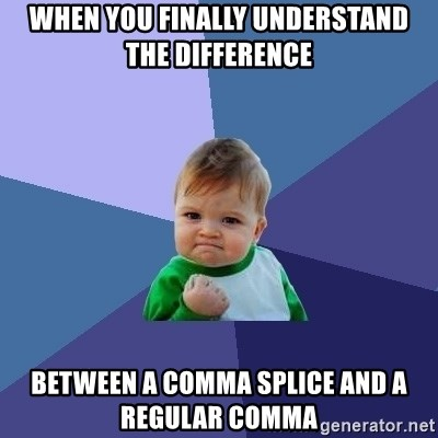 Success Kid - when you finally understand the difference  between a comma splice and a regular comma