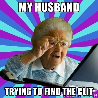 old lady - My husband Trying to find the clit