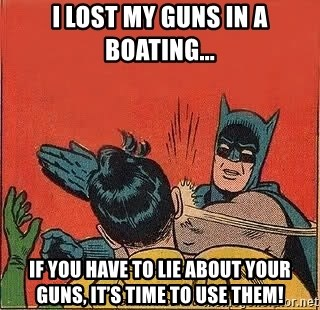batman slap robin - I lost my guns in a boating... If you have to lie about your guns, it's time to use them!