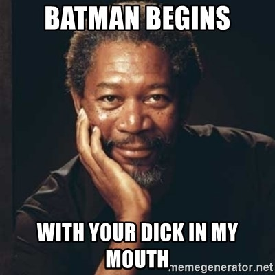 Morgan Freeman - Batman begins With your dick in my mouth