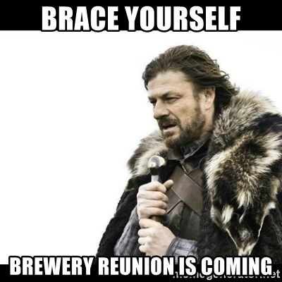 Winter is Coming - BRACE YOURSELF BREWERY REUNION IS COMING