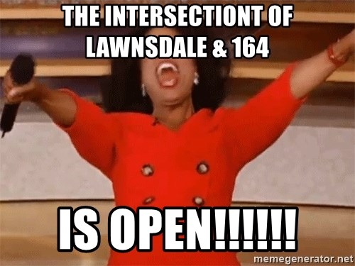Oprah Winfrey Meme - The Intersectiont of Lawnsdale & 164 is OPEN!!!!!!
