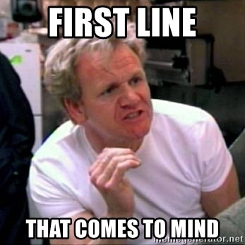 Gordon Ramsay - First Line That Comes To Mind
