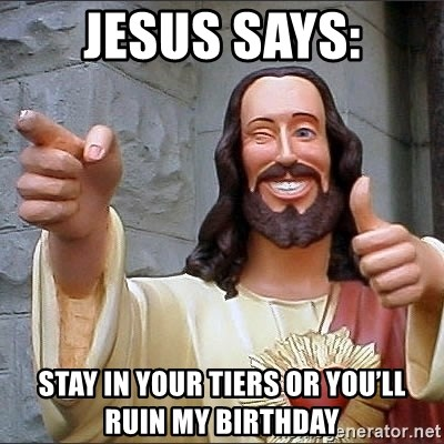 jesus says - Jesus says: Stay in your tiers or you'll ruin my birthday