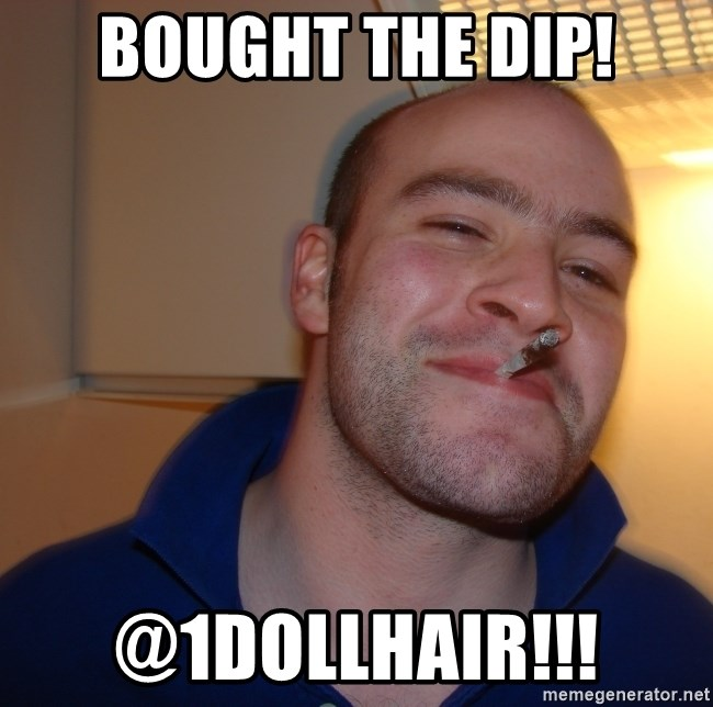 Good Guy Greg - Bought the dip! @1dollhair!!!