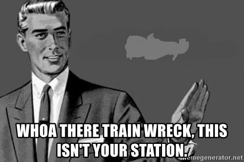 Correction Man  - Whoa there train wreck, this isn't your station.