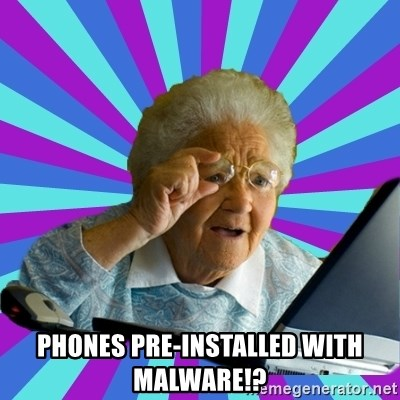 old lady - Phones pre-installed with malware!?