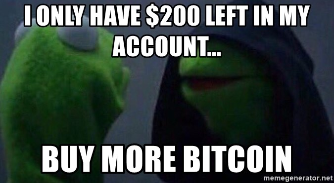 Evil kermit - I only have $200 left in my account... Buy more Bitcoin