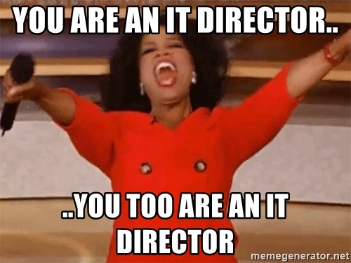 Oprah Winfrey Meme - You are an IT Director.. ..you too are an IT Director