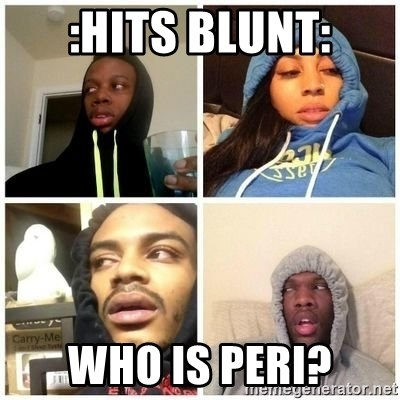 Hits Blunts - :hits blunt: who is peri?