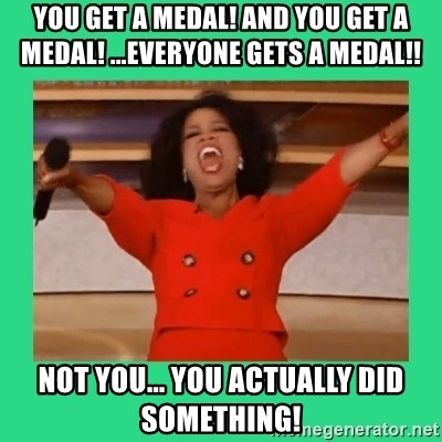 Oprah Car - You get a medal! And you get a medal! ...everyone gets a medal!! Not you... you actually did something!