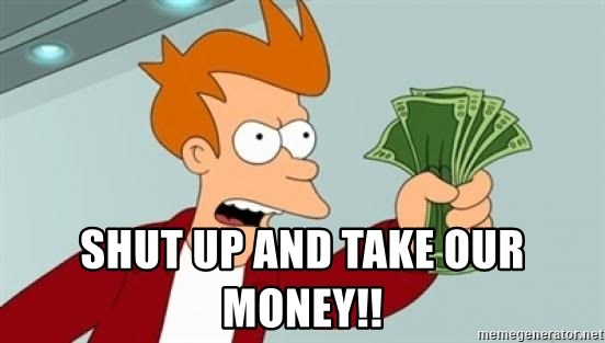 Shut up and take my money Fry blank - Shut up and take our money!!