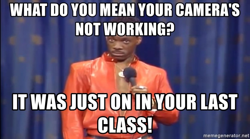 Eddie Murphy - Really? - What do you mean your camera's not working? It was just on in your last class!