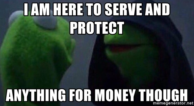 Evil kermit - I am here to serve and protect Anything for money though