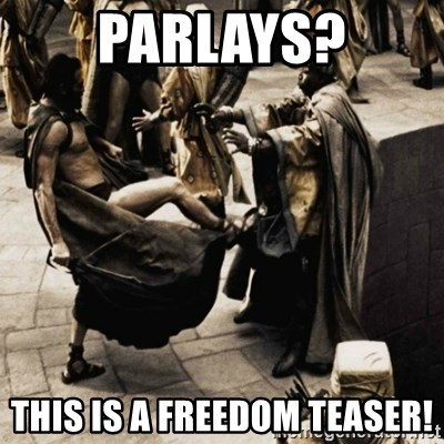 sparta kick - Parlays? This is a Freedom Teaser!