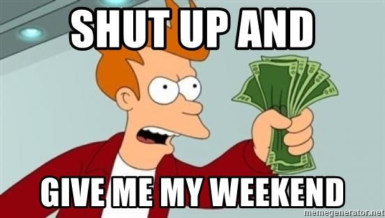 Shut up and take my money Fry blank - Shut up and give me my weekend
