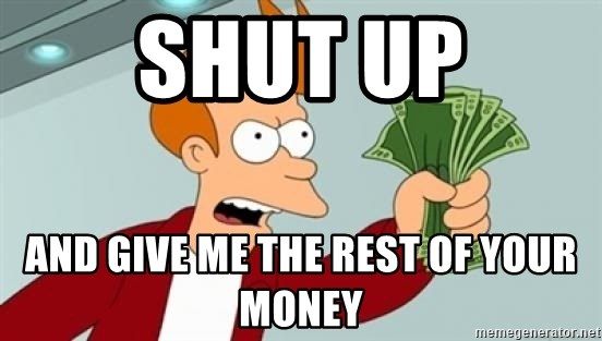 Shut up and take my money Fry blank - Shut up and give me the rest of your money