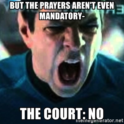 Spock screaming Khan - But the prayers aren't even mandatory- The court: NO