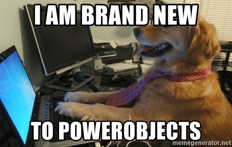 I have no idea what I'm doing - Dog with Tie - I AM BRAND NEW To POWEROBJECTS