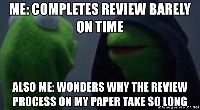 Evil kermit - Me: completes review barely on time Also me: wonders why the review process on my paper take so long