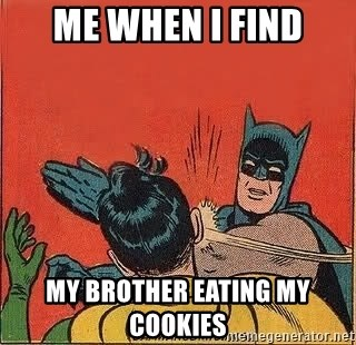 batman slap robin - Me when i find My brother eating my cookies