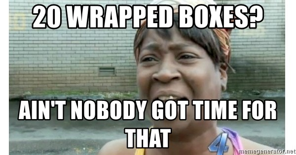 Xbox one aint nobody got time for that shit. - 20 Wrapped boxes? Ain't nobody got time for that