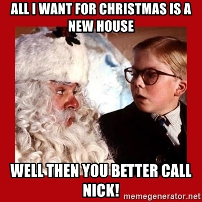A christmas story - All I want for Christmas is a New House Well then you better call Nick!