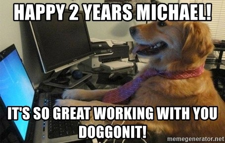 I have no idea what I'm doing - Dog with Tie - Happy 2 years Michael! It's so great working with you doggonit!