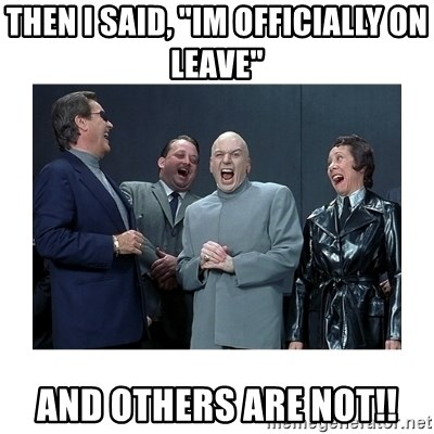 """Dr. Evil Laughing - Then I said, """"Im officially on leave"""" And others are not!!"""