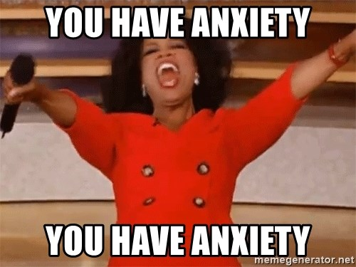 Oprah Winfrey Meme - You have anxiety You have anxiety