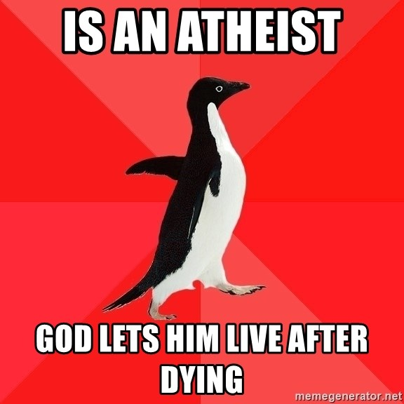 Socially Awesome Penguin - Is an atheist  God lets him live after dying