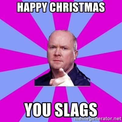 Phil Mitchell - Happy Christmas You Slags