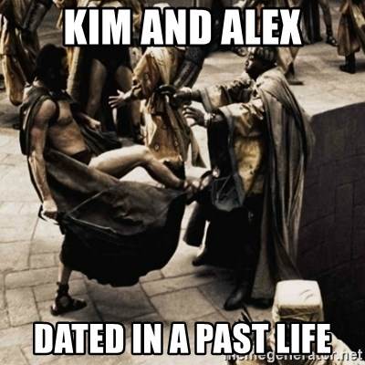 sparta kick - Kim and Alex Dated in a past life