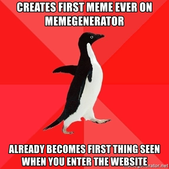 Socially Awesome Penguin - Creates first meme ever on memegenerator  Already becomes first thing seen when you enter the website