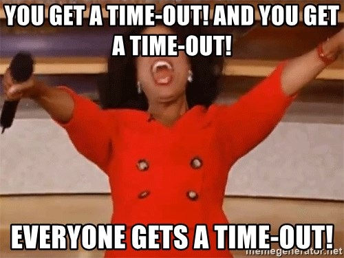 Oprah Winfrey Meme - You get a time-out! And you get a time-out! Everyone gets a time-out!