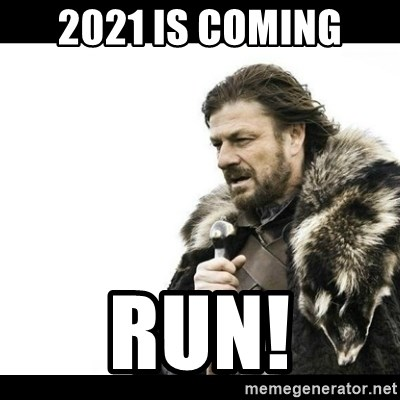 Winter is Coming - 2021 is coming Run!