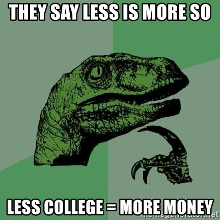 Raptor - They say less is more so Less college = More Money