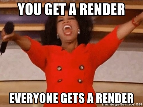Oprah Winfrey Meme - YOU GET A RENDER EVERYONE GETS A RENDER