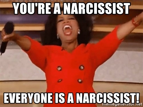Oprah Winfrey Meme - You're a Narcissist Everyone is a Narcissist!