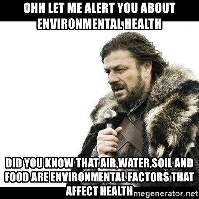 Winter is Coming - ohh let me alert you about environmental health Did you know that air,water,soil and food are environmental factors that affect health