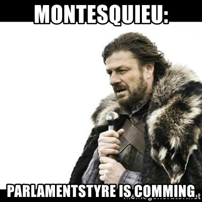 Winter is Coming - Montesquieu: Parlamentstyre is comming