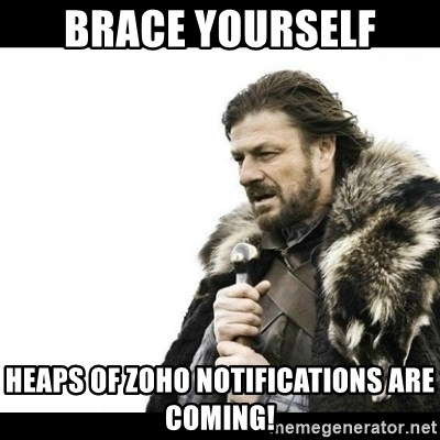 Winter is Coming - brace yourself heaps of Zoho notifications are coming!