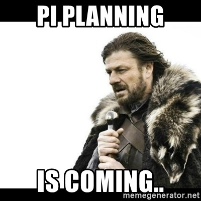 Winter is Coming - PI Planning is coming..