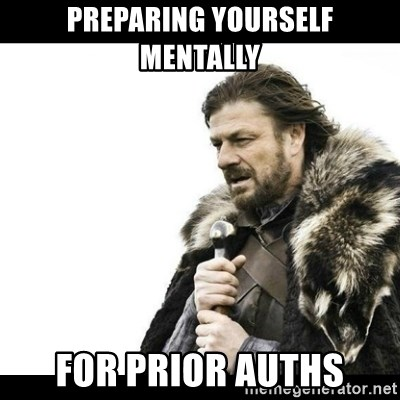 Winter is Coming - Preparing yourself mentally For prior auths