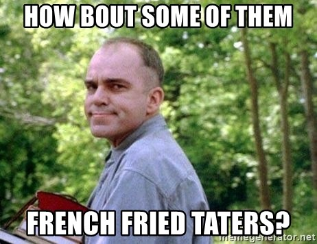 Slingblade Carl - How bout some of them french fried taters?